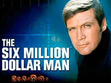 Слот The Six Million Dollar Man